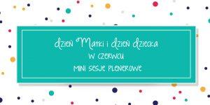 Mini sesje Dzień Matki i Dzień Dziecka – w plenerze w Częstochowie